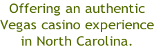 Offering an authentic Vegas casino experience in North Carolina.